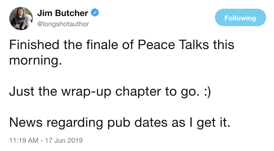 Jim's Twitter: Finished the finale of Peace Talks this morning.  Just the wrap-up chapter to go. :)  News regarding pub dates as I get it.