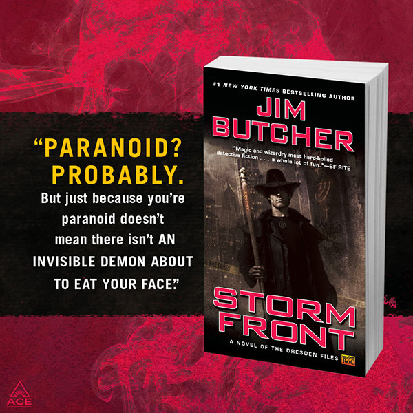 Chris McGrath's cover art for Storm Front with the quote: Paranoid? Probably. But just because you're paranoid doesn't mean there isn't an invisible demon about to eat your face.